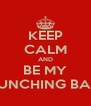 KEEP CALM AND BE MY PUNCHING BAG - Personalised Poster A4 size