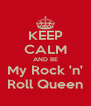 KEEP CALM AND BE My Rock 'n' Roll Queen - Personalised Poster A4 size