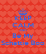 KEEP CALM AND Be My Schattie Boo - Personalised Poster A4 size