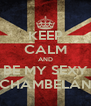 KEEP CALM AND BE MY SEXY CHAMBELÁN - Personalised Poster A4 size