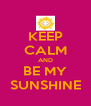 KEEP CALM AND BE MY SUNSHINE - Personalised Poster A4 size