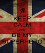 KEEP CALM AND BE MY SUPERHERO - Personalised Poster A4 size