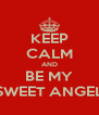 KEEP CALM AND BE MY SWEET ANGEL - Personalised Poster A4 size