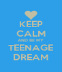 KEEP CALM AND BE MY TEENAGE DREAM - Personalised Poster A4 size