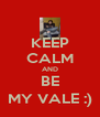 KEEP CALM AND BE MY VALE :) - Personalised Poster A4 size