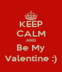 KEEP CALM AND Be My Valentine :) - Personalised Poster A4 size