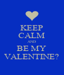 KEEP CALM AND BE MY VALENTINE? - Personalised Poster A4 size