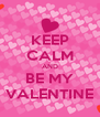 KEEP CALM AND BE MY VALENTINE - Personalised Poster A4 size