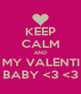 KEEP CALM AND BE MY VALENTINE BABY <3 <3 - Personalised Poster A4 size