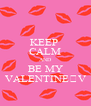 KEEP  CALM AND BE MY VALENTINE💕V - Personalised Poster A4 size