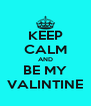 KEEP CALM AND BE MY VALINTINE - Personalised Poster A4 size
