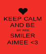 KEEP CALM AND BE MY WEE SMILER AIMEE <3 - Personalised Poster A4 size
