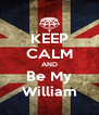 KEEP CALM AND Be My William - Personalised Poster A4 size