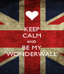 KEEP CALM AND BE MY WONDERWALL - Personalised Poster A4 size