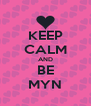 KEEP CALM AND BE MYN - Personalised Poster A4 size