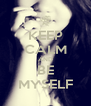 KEEP CALM AND BE MYSELF - Personalised Poster A4 size
