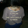 KEEP CALM AND BE MYSELF OWN - Personalised Poster A4 size