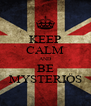 KEEP CALM AND BE MYSTERIÖS - Personalised Poster A4 size