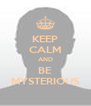 KEEP CALM AND BE MYSTERIOUS - Personalised Poster A4 size