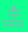 KEEP CALM AND be Nafaa's  Girlfriend - Personalised Poster A4 size