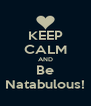 KEEP CALM AND Be Natabulous! - Personalised Poster A4 size