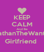 KEEP CALM And Be @NathanTheWanted's Girlfriend  - Personalised Poster A4 size