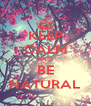 KEEP CALM AND  BE NATURAL - Personalised Poster A4 size