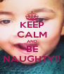 KEEP CALM AND BE NAUGHTY!! - Personalised Poster A4 size