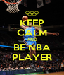 KEEP CALM AND BE NBA PLAYER - Personalised Poster A4 size