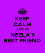 KEEP CALM AND BE NEELA'S BEST FRIEND - Personalised Poster A4 size