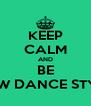 KEEP CALM AND BE NEW DANCE STYLE - Personalised Poster A4 size