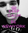 KEEP CALM AND BE  NEWYORK - Personalised Poster A4 size