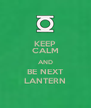 KEEP CALM AND BE NEXT LANTERN - Personalised Poster A4 size