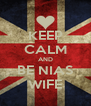 KEEP CALM AND BE NIAS WIFE - Personalised Poster A4 size