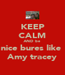 KEEP CALM AND be  nice bures like  Amy tracey - Personalised Poster A4 size