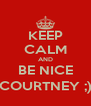 KEEP CALM AND BE NICE COURTNEY ;) - Personalised Poster A4 size