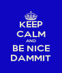 KEEP CALM AND BE NICE DAMMIT - Personalised Poster A4 size