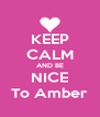 KEEP CALM AND BE NICE To Amber - Personalised Poster A4 size