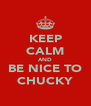 KEEP CALM AND BE NICE TO CHUCKY - Personalised Poster A4 size