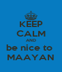 KEEP CALM AND be nice to  MAAYAN - Personalised Poster A4 size