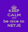 KEEP CALM AND be nice to NETJE - Personalised Poster A4 size