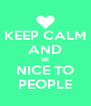 KEEP CALM AND BE NICE TO PEOPLE - Personalised Poster A4 size