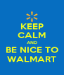KEEP CALM AND BE NICE TO WALMART - Personalised Poster A4 size