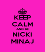 KEEP CALM AND BE NICKI MINAJ - Personalised Poster A4 size