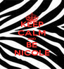 KEEP CALM AND BE NICOLE - Personalised Poster A4 size