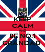 KEEP CALM AND BE NO.1 GRANDAD  - Personalised Poster A4 size