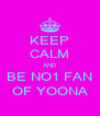 KEEP CALM AND BE NO1 FAN OF YOONA - Personalised Poster A4 size