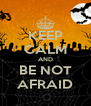 KEEP CALM AND BE NOT AFRAID - Personalised Poster A4 size