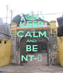 KEEP CALM AND BE NT-ẻ - Personalised Poster A4 size