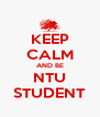 KEEP CALM AND BE NTU STUDENT - Personalised Poster A4 size